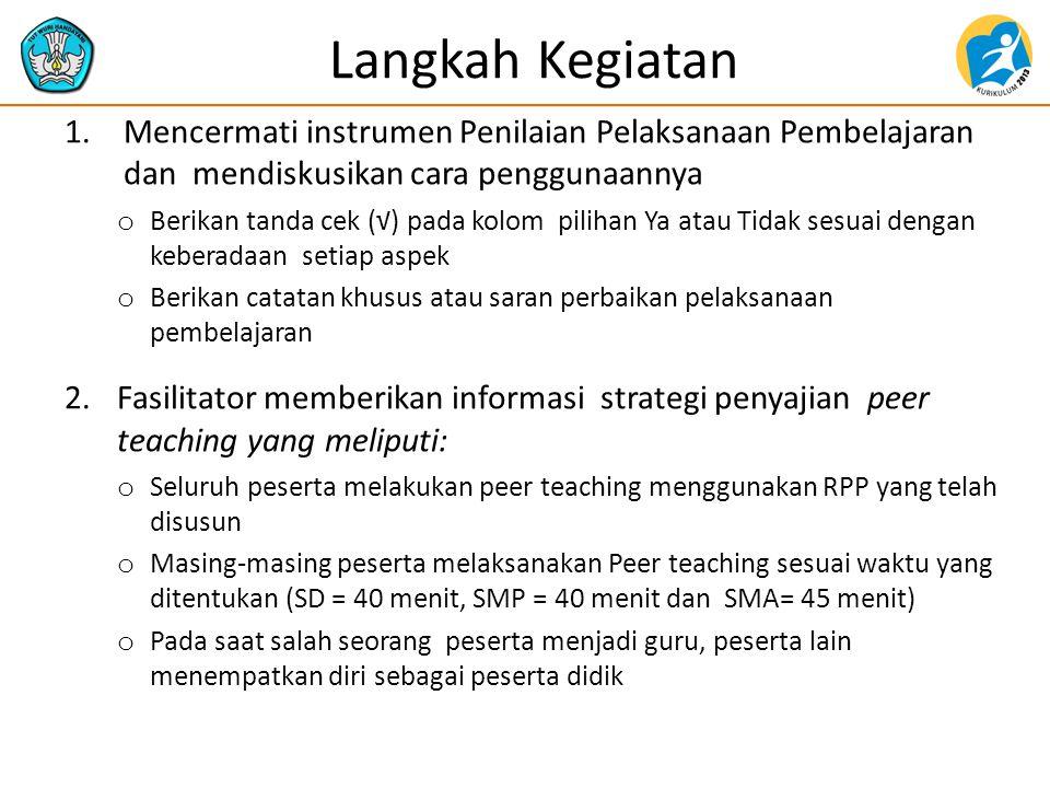 Langkah Kegiatan 1.Mencermati instrumen Penilaian Pelaksanaan Pembelajaran dan mendiskusikan cara penggunaannya o Berikan tanda cek (√) pada kolom pil