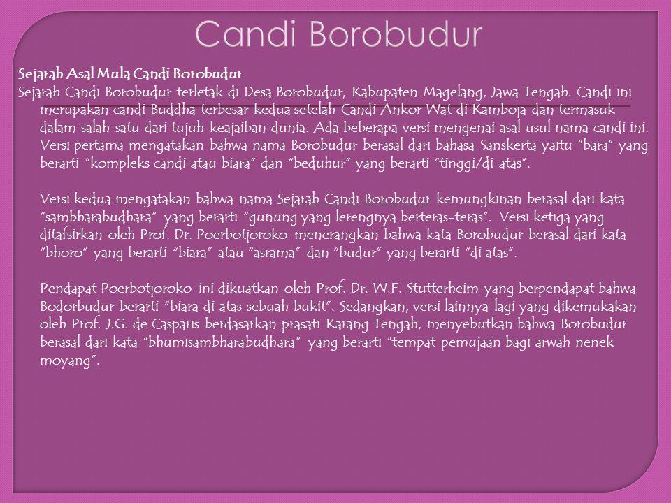 Sejarah Asal Mula Candi Borobudur Sejarah Candi Borobudur terletak di Desa Borobudur, Kabupaten Magelang, Jawa Tengah.