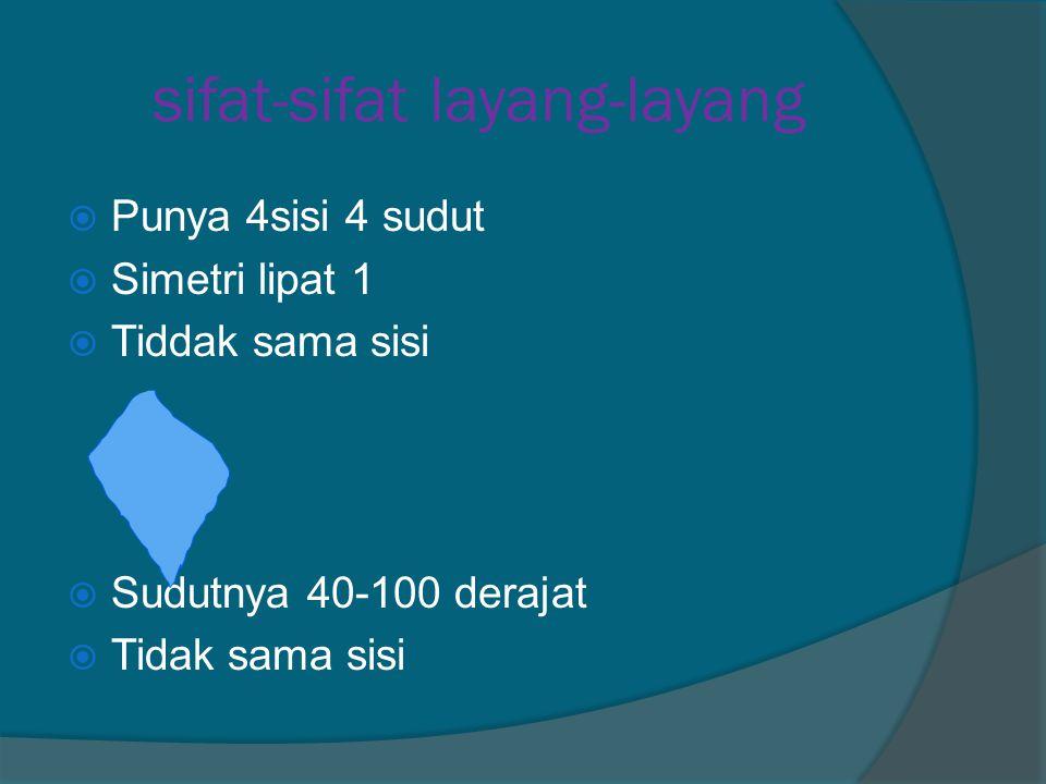 sifat-sifat layang-layang  Punya 4sisi 4 sudut  Simetri lipat 1  Tiddak sama sisi  Sudutnya 40-100 derajat  Tidak sama sisi
