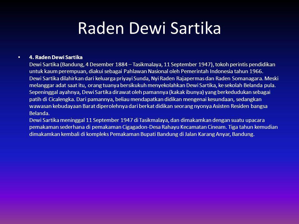 Raden Dewi Sartika 4. Raden Dewi Sartika Dewi Sartika (Bandung, 4 Desember 1884 – Tasikmalaya, 11 September 1947), tokoh perintis pendidikan untuk kau