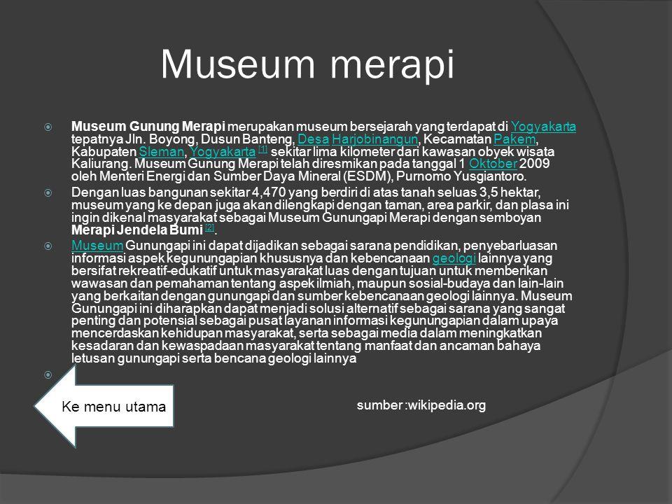 Museum merapi  Museum Gunung Merapi merupakan museum bersejarah yang terdapat di Yogyakarta tepatnya Jln.