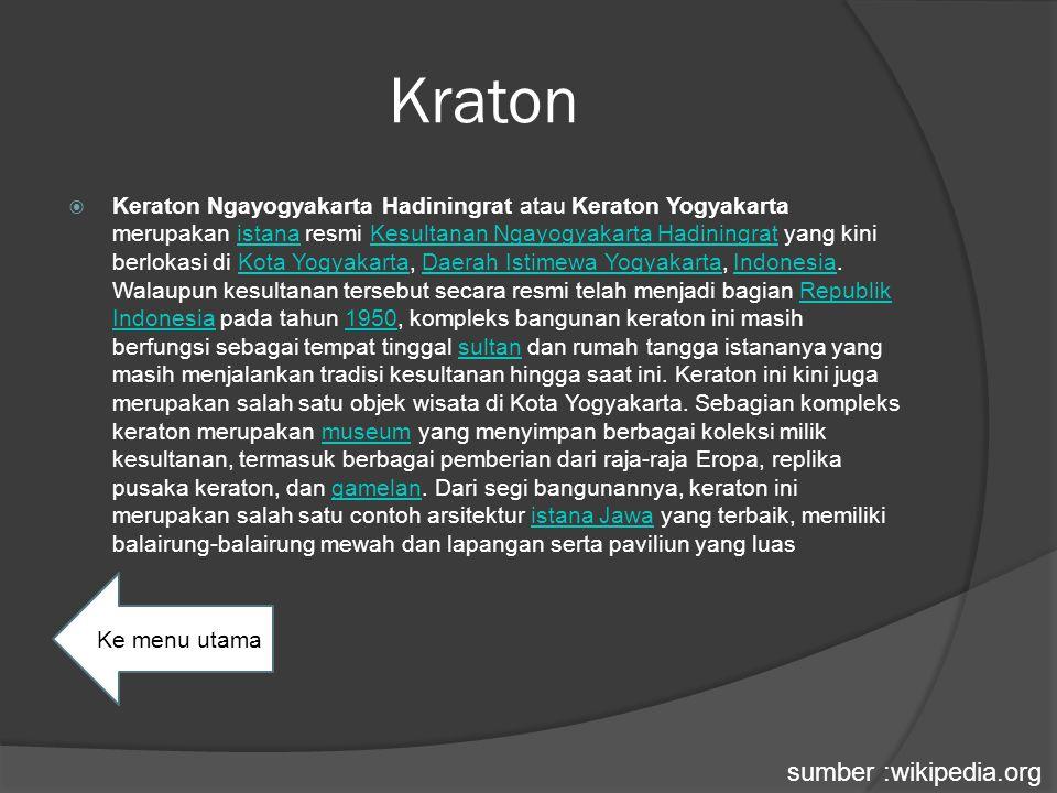 Kraton  Keraton Ngayogyakarta Hadiningrat atau Keraton Yogyakarta merupakan istana resmi Kesultanan Ngayogyakarta Hadiningrat yang kini berlokasi di Kota Yogyakarta, Daerah Istimewa Yogyakarta, Indonesia.