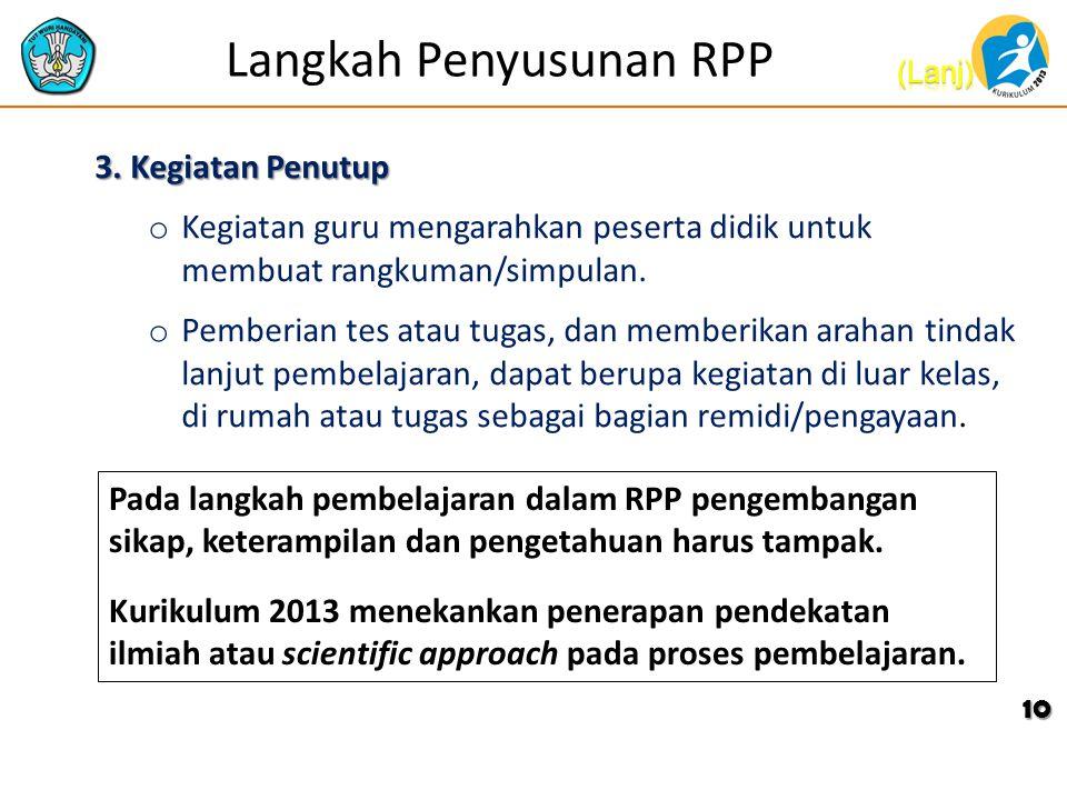 Langkah Penyusunan RPP 3. Kegiatan Penutup o Kegiatan guru mengarahkan peserta didik untuk membuat rangkuman/simpulan. o Pemberian tes atau tugas, dan