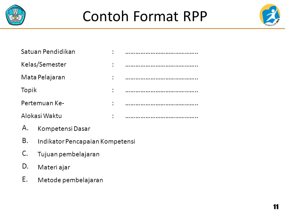Contoh Format RPP 11 Satuan Pendidikan:…………………………………….. Kelas/Semester:…………………………………….. Mata Pelajaran:…………………………………….. Topik:…………………………………….. Pertemu