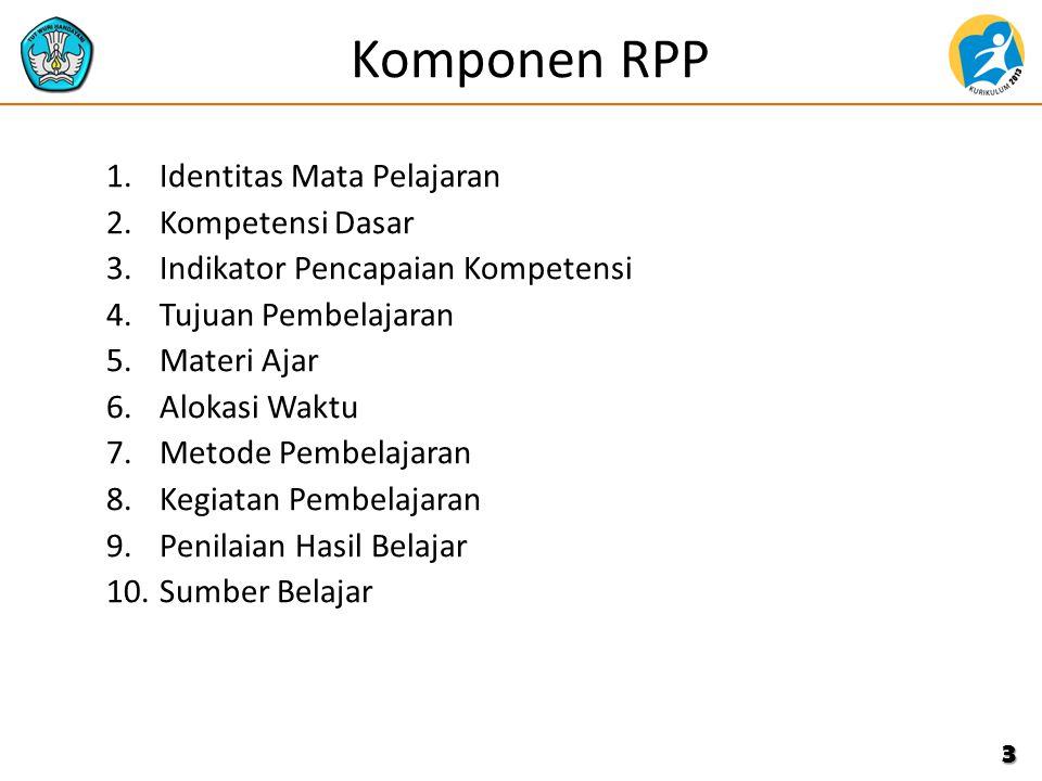Komponen RPP 1.Identitas Mata Pelajaran 2.Kompetensi Dasar 3.Indikator Pencapaian Kompetensi 4.Tujuan Pembelajaran 5.Materi Ajar 6.Alokasi Waktu 7.Met