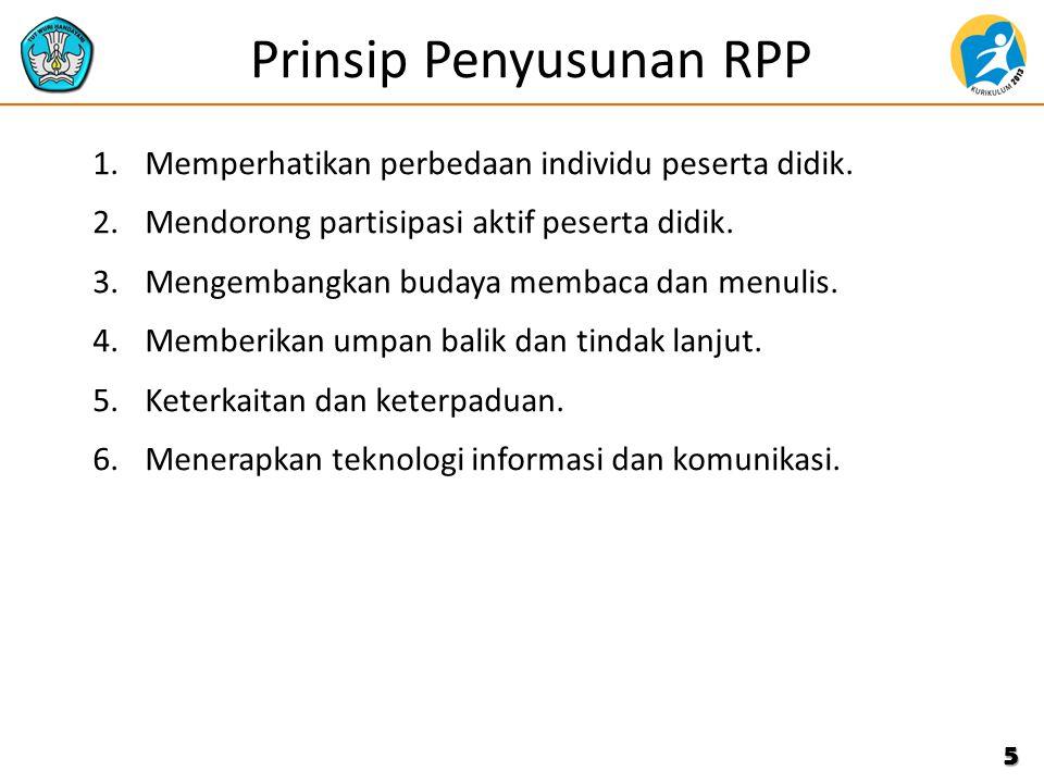 Langkah Penyusunan RPP Pelaksanaan Proses Pembelajaran 1.Kegiatan Pendahuluan 2.Kegiatan Inti a.Eksplorasi b.Elaborasi c.Konfirmasi (ditambah pendekatan scientific) 3.Kegiatan Penutup 6