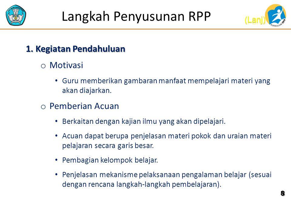Langkah Penyusunan RPP 1. Kegiatan Pendahuluan o Motivasi Guru memberikan gambaran manfaat mempelajari materi yang akan diajarkan. o Pemberian Acuan B