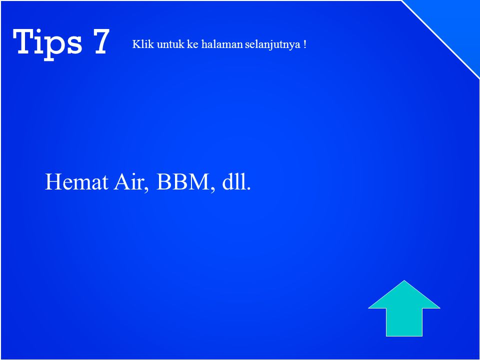 Tips 7 Hemat Air, BBM, dll. Klik untuk ke halaman selanjutnya !