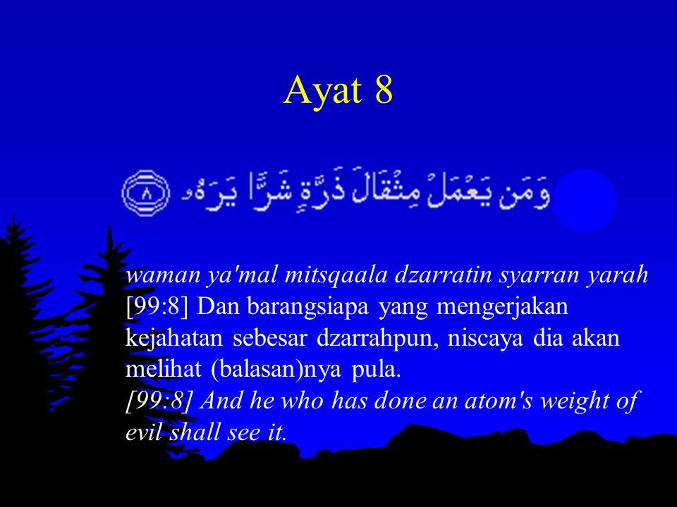 Ayat 8 waman ya'mal mitsqaala dzarratin syarran yarah [99:8] Dan barangsiapa yang mengerjakan kejahatan sebesar dzarrahpun, niscaya dia akan melihat (