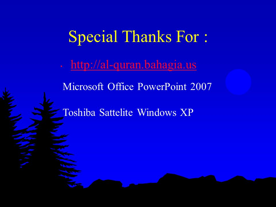 Special Thanks For : http://al-quran.bahagia.us Microsoft Office PowerPoint 2007 Toshiba Sattelite Windows XP
