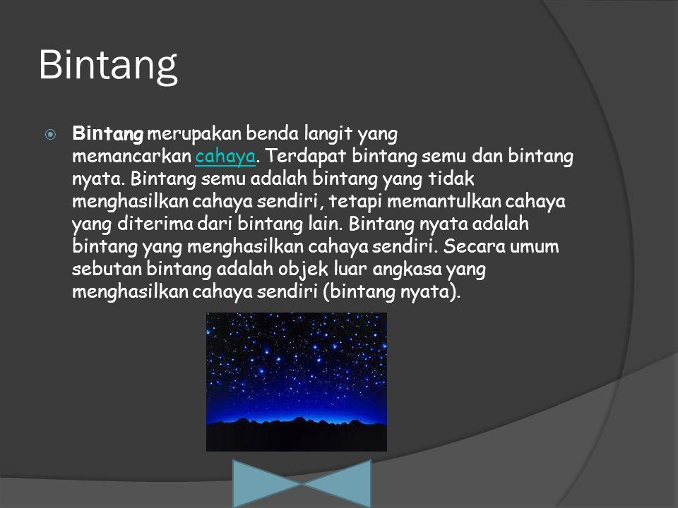 Bintang  Bin tang merupakan benda langit yang memancarkan cahaya.