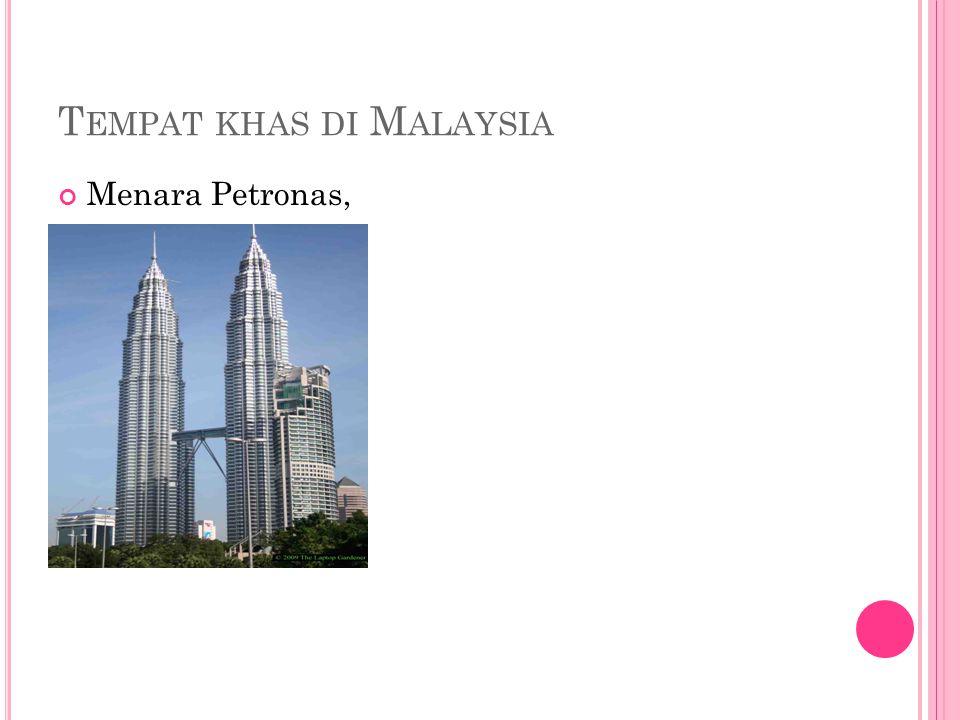 T EMPAT KHAS DI M ALAYSIA Menara Petronas,