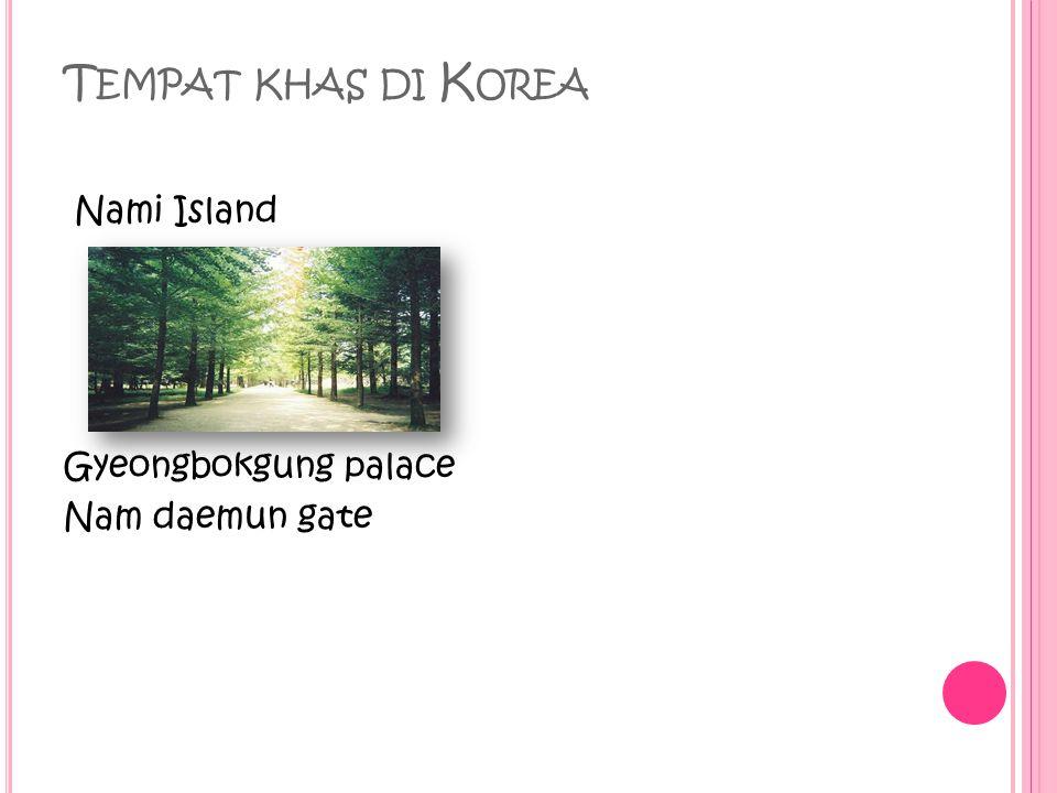 T EMPAT KHAS DI K OREA Nami Island Gyeongbokgung palace Nam daemun gate