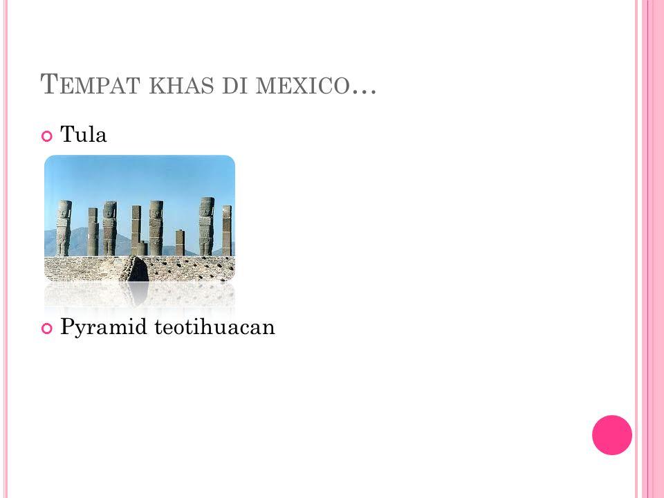 T EMPAT KHAS DI MEXICO … Tula Pyramid teotihuacan