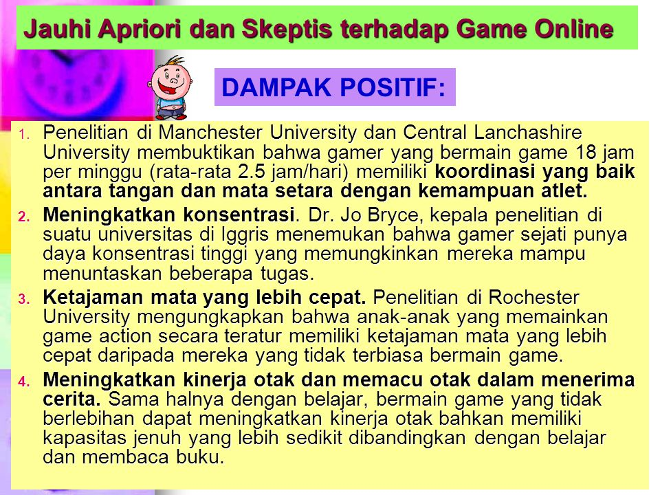 Jauhi Apriori dan Skeptis terhadap Game Online 1. Penelitian di Manchester University dan Central Lanchashire University membuktikan bahwa gamer yang