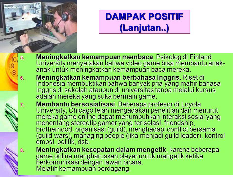 DAMPAK POSITIF (Lanjutan..) 5. Meningkatkan kemampuan membaca. Psikolog di Finland University menyatakan bahwa video game bisa membantu anak- anak unt