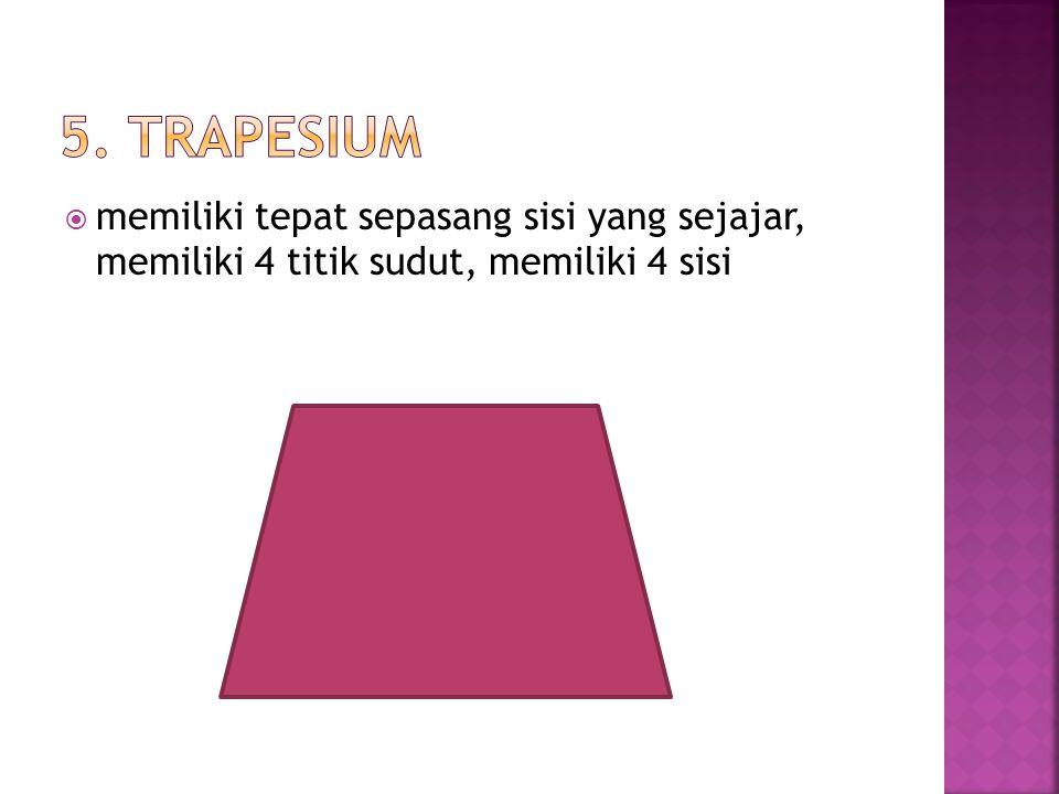  memiliki tepat sepasang sisi yang sejajar, memiliki 4 titik sudut, memiliki 4 sisi