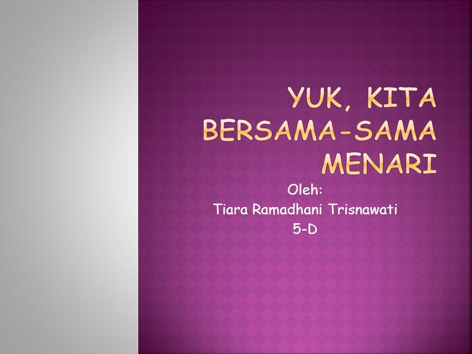 Oleh: Tiara Ramadhani Trisnawati 5-D