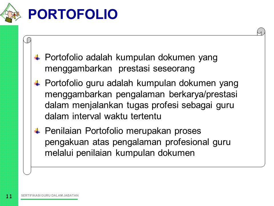 SERTIFIKASI GURU DALAM JABATAN 11 Portofolio adalah kumpulan dokumen yang menggambarkan prestasi seseorang Portofolio guru adalah kumpulan dokumen yan