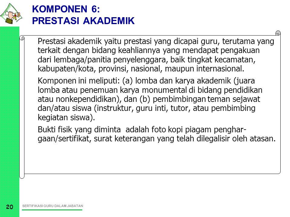 SERTIFIKASI GURU DALAM JABATAN 20 Prestasi akademik yaitu prestasi yang dicapai guru, terutama yang terkait dengan bidang keahliannya yang mendapat pe