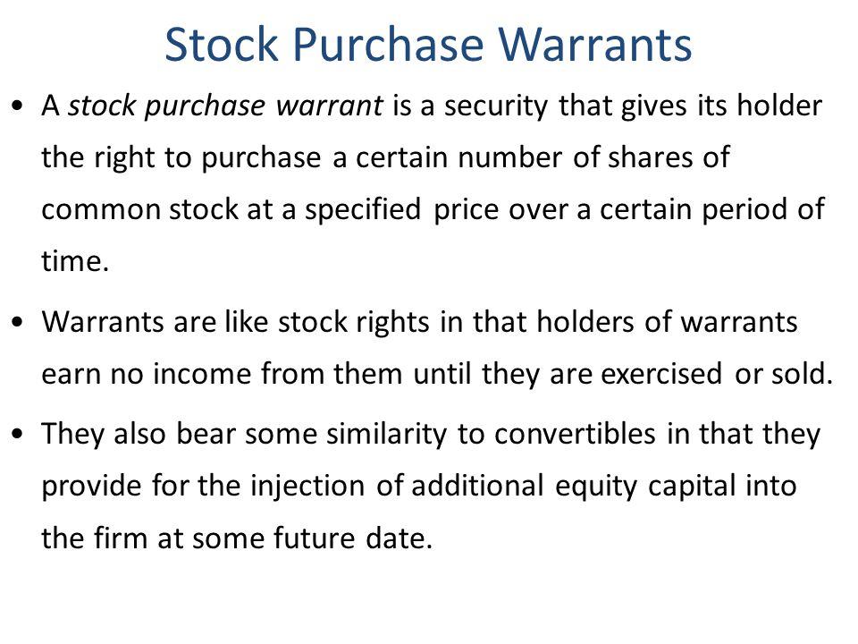 Stock Purchase Warrants A stock purchase warrant is a security that gives its holder the right to purchase a certain number of shares of common stock