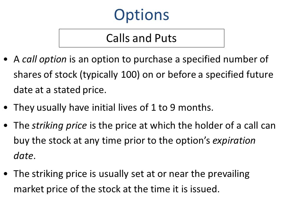 Options A call option is an option to purchase a specified number of shares of stock (typically 100) on or before a specified future date at a stated