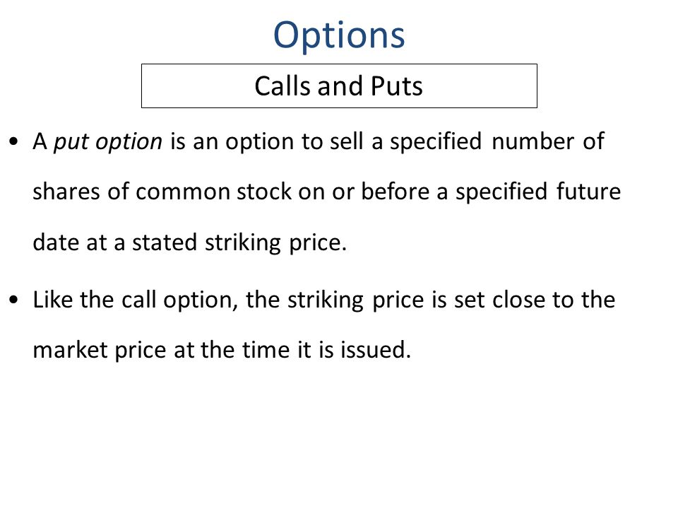 A put option is an option to sell a specified number of shares of common stock on or before a specified future date at a stated striking price. Like t