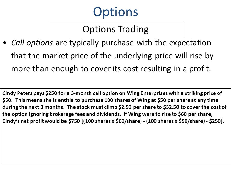 Call options are typically purchase with the expectation that the market price of the underlying price will rise by more than enough to cover its cost