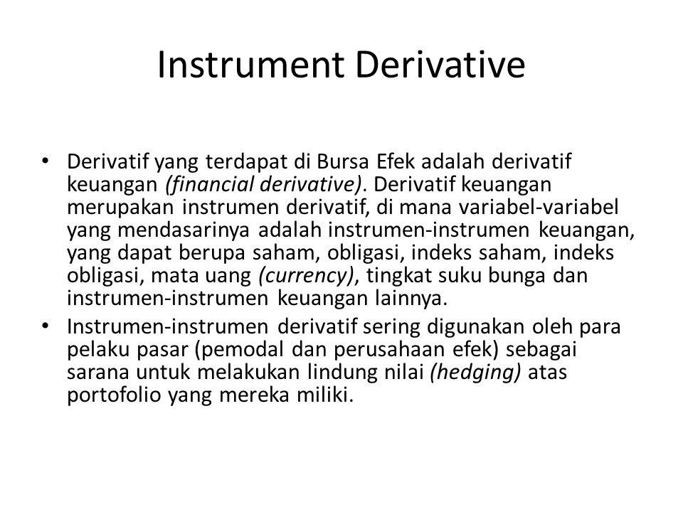Instrument Derivative Derivatif yang terdapat di Bursa Efek adalah derivatif keuangan (financial derivative).