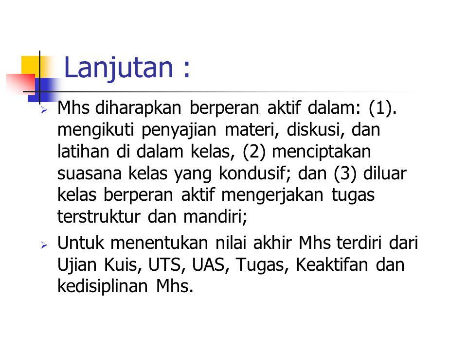 Lanjutan :  Mhs diharapkan berperan aktif dalam: (1).