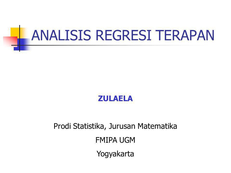 ANALISIS REGRESI TERAPAN ZULAELA Prodi Statistika, Jurusan Matematika FMIPA UGM Yogyakarta