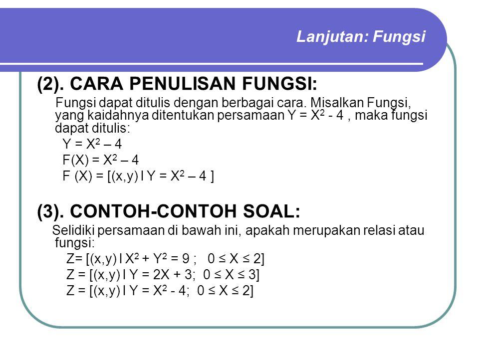 Lanjutan: Fungsi (2). CARA PENULISAN FUNGSI: Fungsi dapat ditulis dengan berbagai cara. Misalkan Fungsi, yang kaidahnya ditentukan persamaan Y = X 2 -