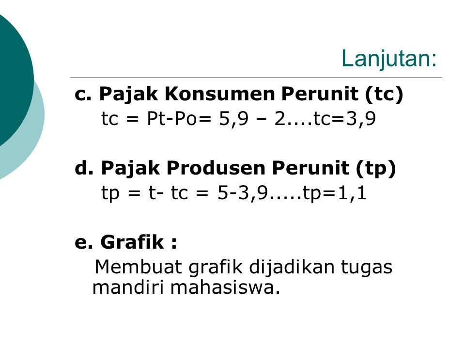 Lanjutan: jawaban soal (1.2.b) a. Keseimbangan Pasar Sebelum Pajak (Eo) Eo.......D=So........16-2P = P 2+ 4P.......Po = 2 D.......Q= 16-2P......Q=16-2