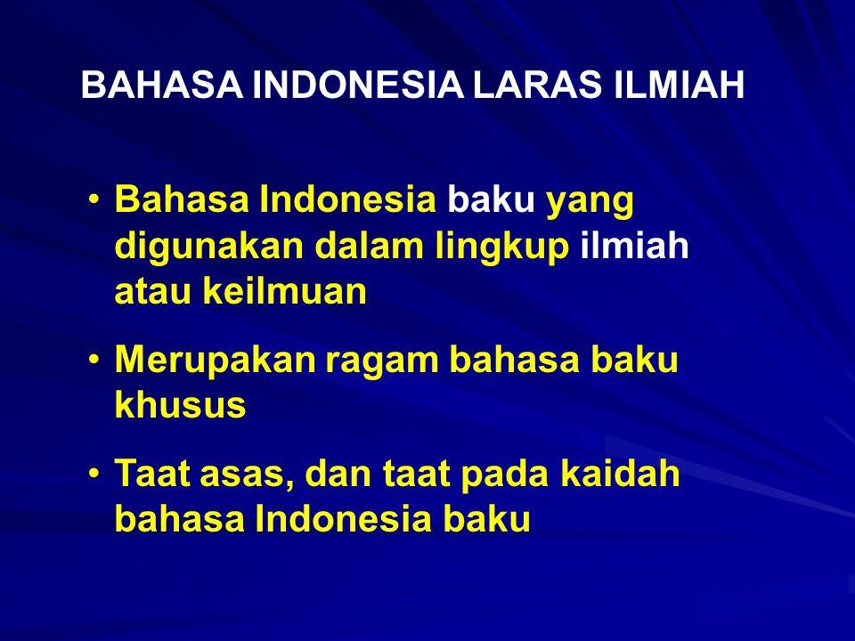 BAHASA INDONESIA LARAS ILMIAH Bahasa Indonesia baku yang digunakan dalam lingkup ilmiah atau keilmuan Merupakan ragam bahasa baku khusus Taat asas, da