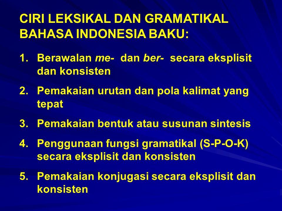 CIRI LEKSIKAL DAN GRAMATIKAL BAHASA INDONESIA BAKU: 1.Berawalan me- dan ber- secara eksplisit dan konsisten 2.Pemakaian urutan dan pola kalimat yang t