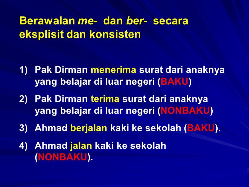 Berawalan me- dan ber- secara eksplisit dan konsisten 1)Pak Dirman menerima surat dari anaknya yang belajar di luar negeri (BAKU) 2)Pak Dirman terima