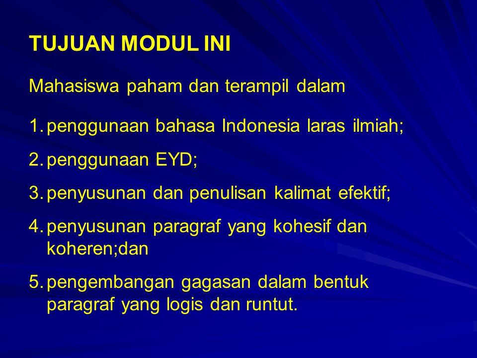 TUJUAN MODUL INI Mahasiswa paham dan terampil dalam 1.penggunaan bahasa Indonesia laras ilmiah; 2.penggunaan EYD; 3.penyusunan dan penulisan kalimat e