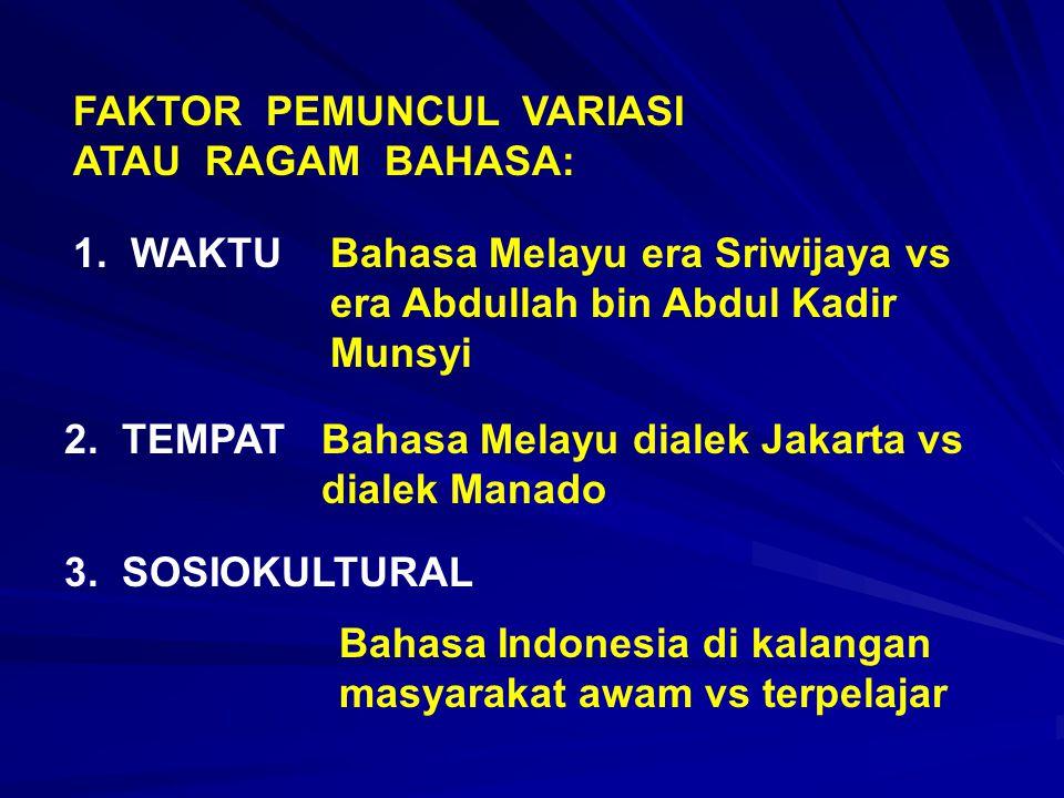 FAKTOR PEMUNCUL VARIASI ATAU RAGAM BAHASA: 1. WAKTU Bahasa Melayu era Sriwijaya vs era Abdullah bin Abdul Kadir Munsyi 2. TEMPAT Bahasa Melayu dialek