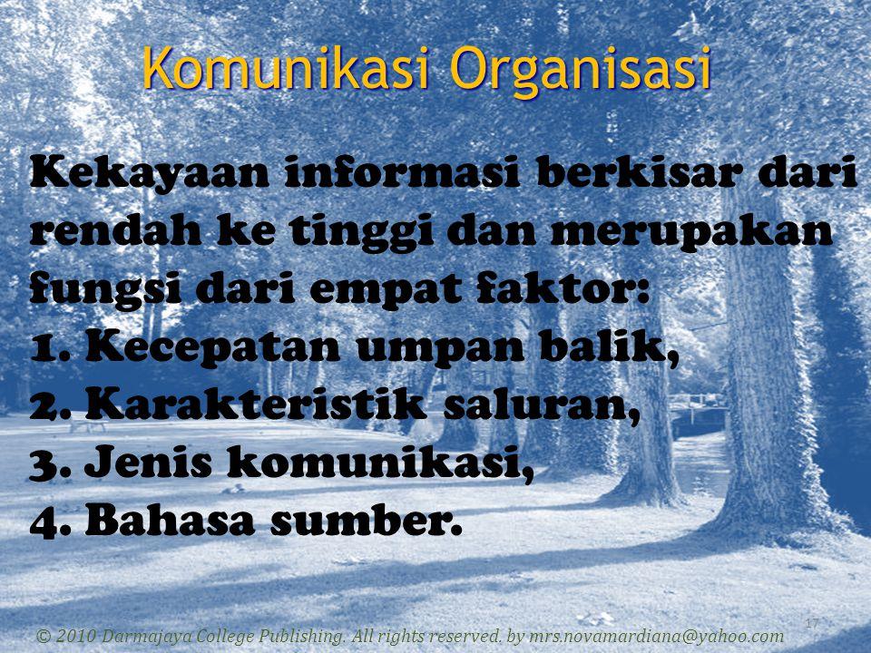 Komunikasi Organisasi 17 © 2010 Darmajaya College Publishing. All rights reserved. by mrs.novamardiana@yahoo.com Kekayaan informasi berkisar dari rend