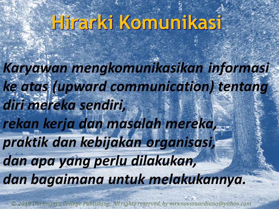 Hirarki Komunikasi 21 © 2010 Darmajaya College Publishing. All rights reserved. by mrs.novamardiana@yahoo.com Karyawan mengkomunikasikan informasi ke