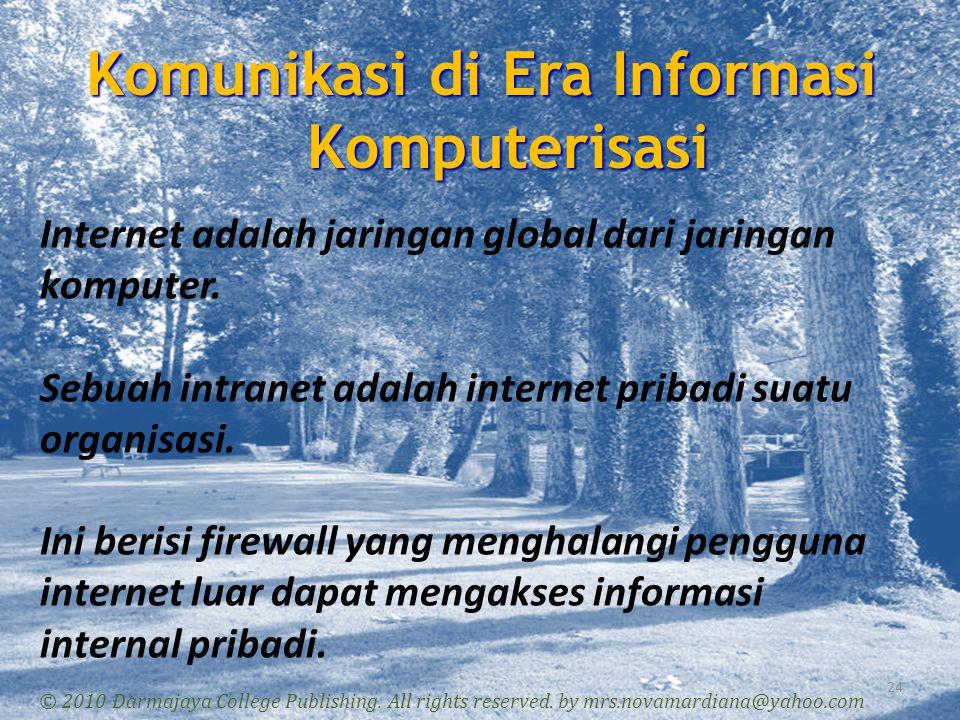 Komunikasi di Era Informasi Komputerisasi 24 © 2010 Darmajaya College Publishing. All rights reserved. by mrs.novamardiana@yahoo.com Internet adalah j