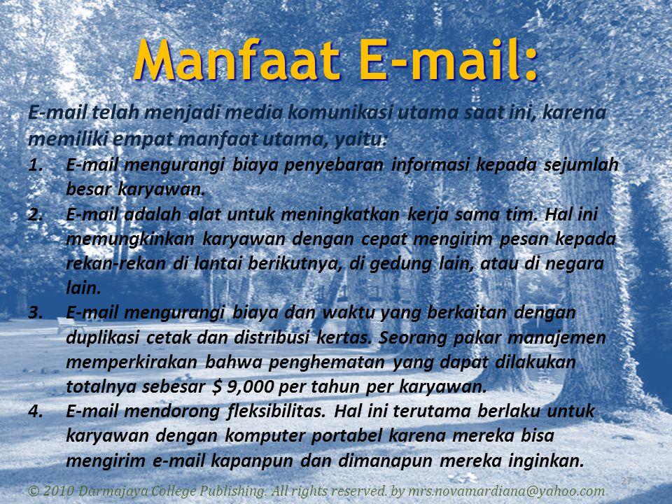 Manfaat E-mail: 27 © 2010 Darmajaya College Publishing. All rights reserved. by mrs.novamardiana@yahoo.com E-mail telah menjadi media komunikasi utama