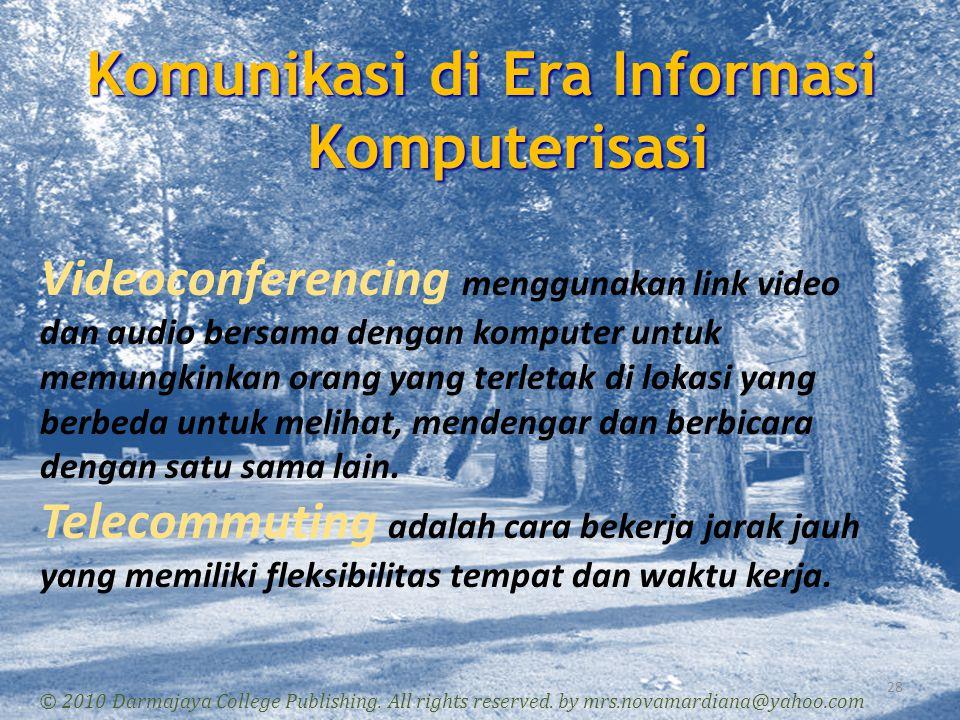 Komunikasi di Era Informasi Komputerisasi 28 © 2010 Darmajaya College Publishing. All rights reserved. by mrs.novamardiana@yahoo.com Videoconferencing