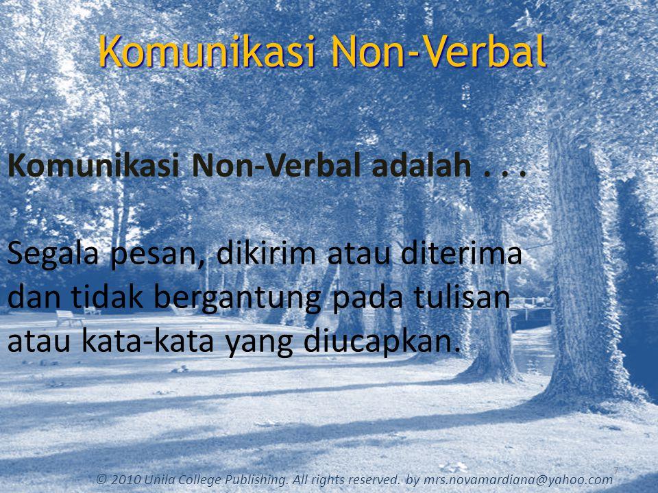 Komunikasi Non-Verbal 7 © 2010 Unila College Publishing. All rights reserved. by mrs.novamardiana@yahoo.com Komunikasi Non-Verbal adalah... Segala pes