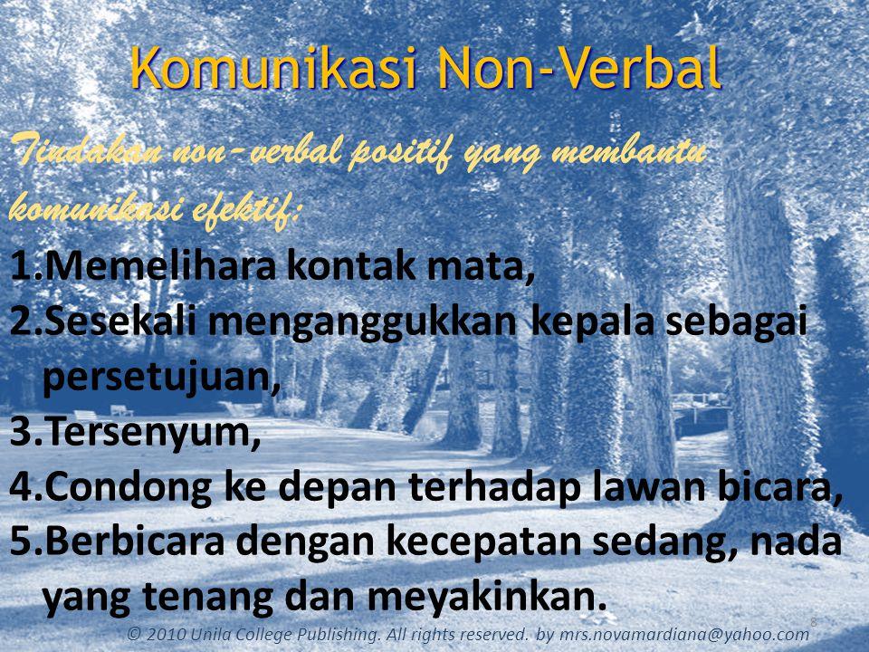 Komunikasi Non-Verbal 8 © 2010 Unila College Publishing. All rights reserved. by mrs.novamardiana@yahoo.com Tindakan non-verbal positif yang membantu