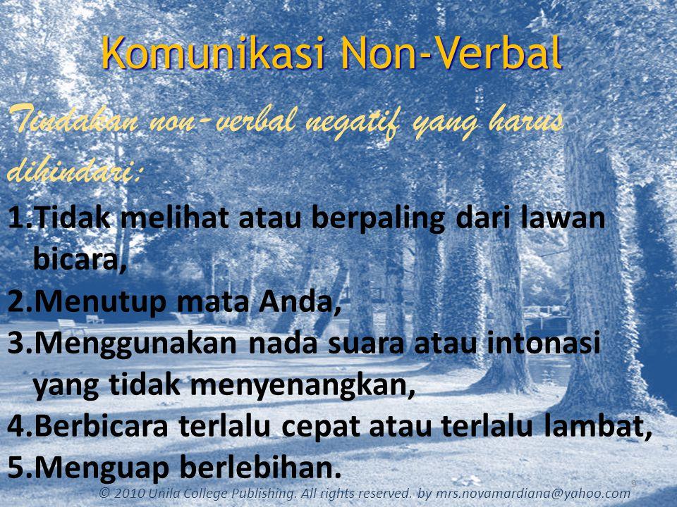 Komunikasi Non-Verbal 9 © 2010 Unila College Publishing. All rights reserved. by mrs.novamardiana@yahoo.com Tindakan non-verbal negatif yang harus dih