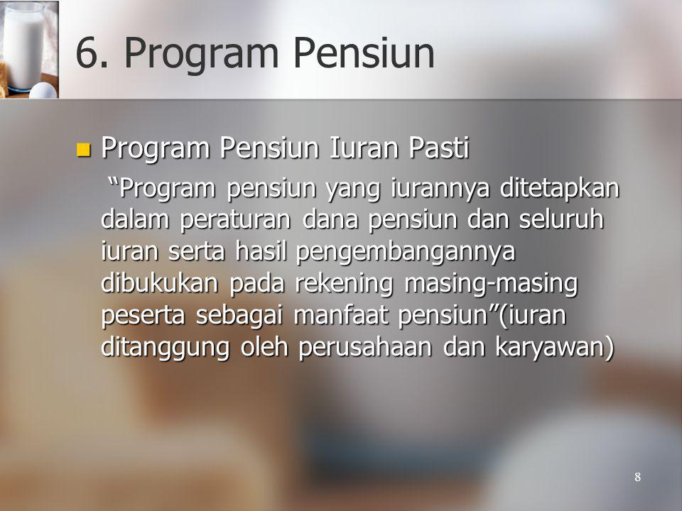 """8 6. Program Pensiun Program Pensiun Iuran Pasti Program Pensiun Iuran Pasti """"Program pensiun yang iurannya ditetapkan dalam peraturan dana pensiun da"""