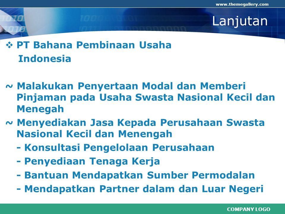 COMPANY LOGO www.themegallery.com Lanjutan  PT Bahana Pembinaan Usaha Indonesia ~ Malakukan Penyertaan Modal dan Memberi Pinjaman pada Usaha Swasta N