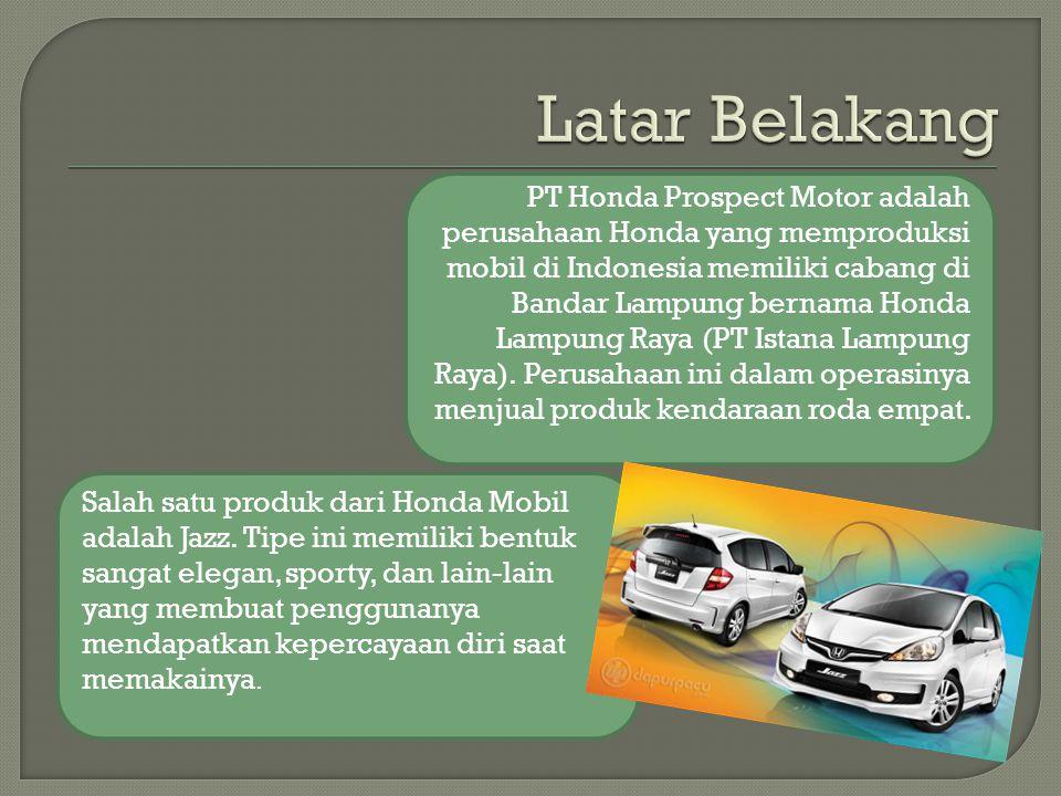 PT Honda Prospect Motor adalah perusahaan Honda yang memproduksi mobil di Indonesia memiliki cabang di Bandar Lampung bernama Honda Lampung Raya (PT I