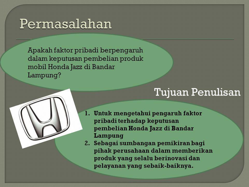 Tujuan Penulisan Apakah faktor pribadi berpengaruh dalam keputusan pembelian produk mobil Honda Jazz di Bandar Lampung? 1.Untuk mengetahui pengaruh fa